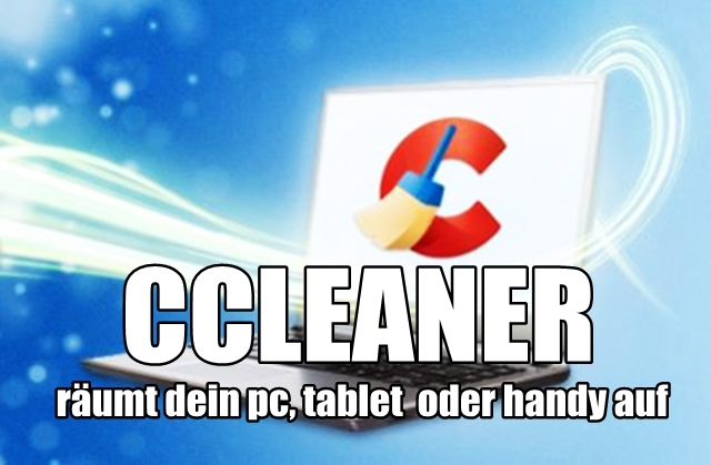 Malware und Systembremsen entfernen mit CCleaner für Windows und Android